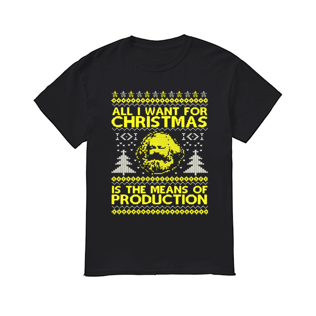 all-i-want-for-christmas-is-the-means-of-production-ugly-christmas-shirt-classic-mens-t-shirt-1