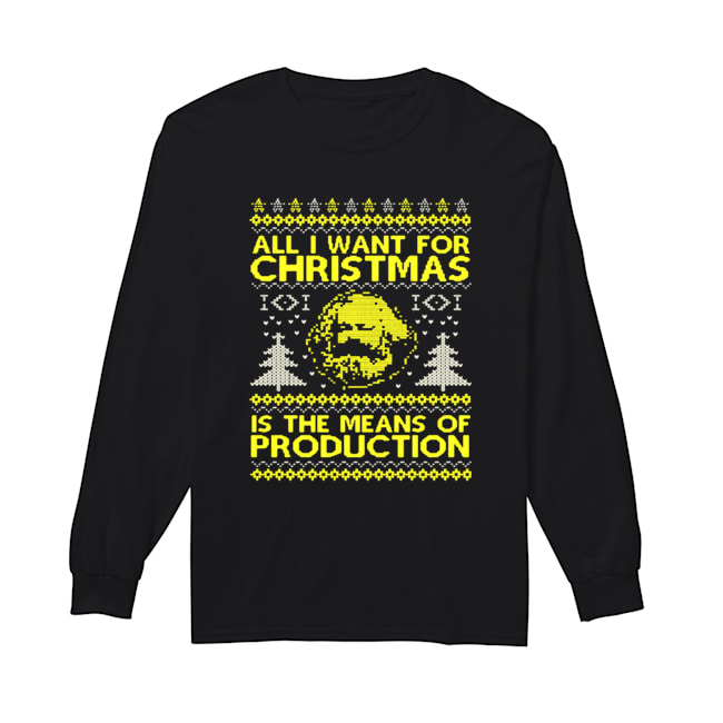 All I Want For Christmas Is The Means Of Production Ugly Christmas Shirt Long Sleeved T-shirt
