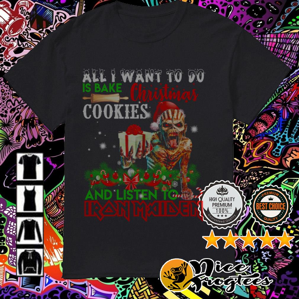 All I want to do is bake Christmas cookies and listen to Iron Maiden guys shirt