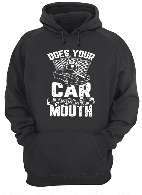 Does Your Car Run As Fast As Your Mouth Unisex Hoodie