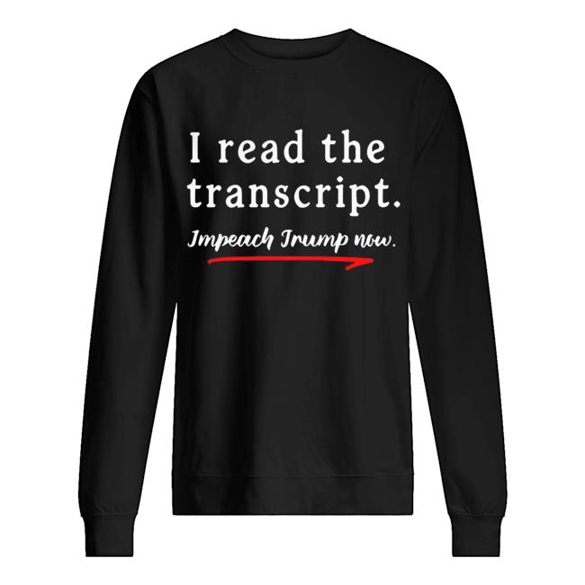 I Read the Transcript Impeach Donald Trump Now  Unisex Sweatshirt