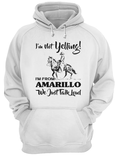 ie28099m-not-yelling-ie28099m-from-amarillo-we-just-talk-loud-horse-unisex-hoodie-1