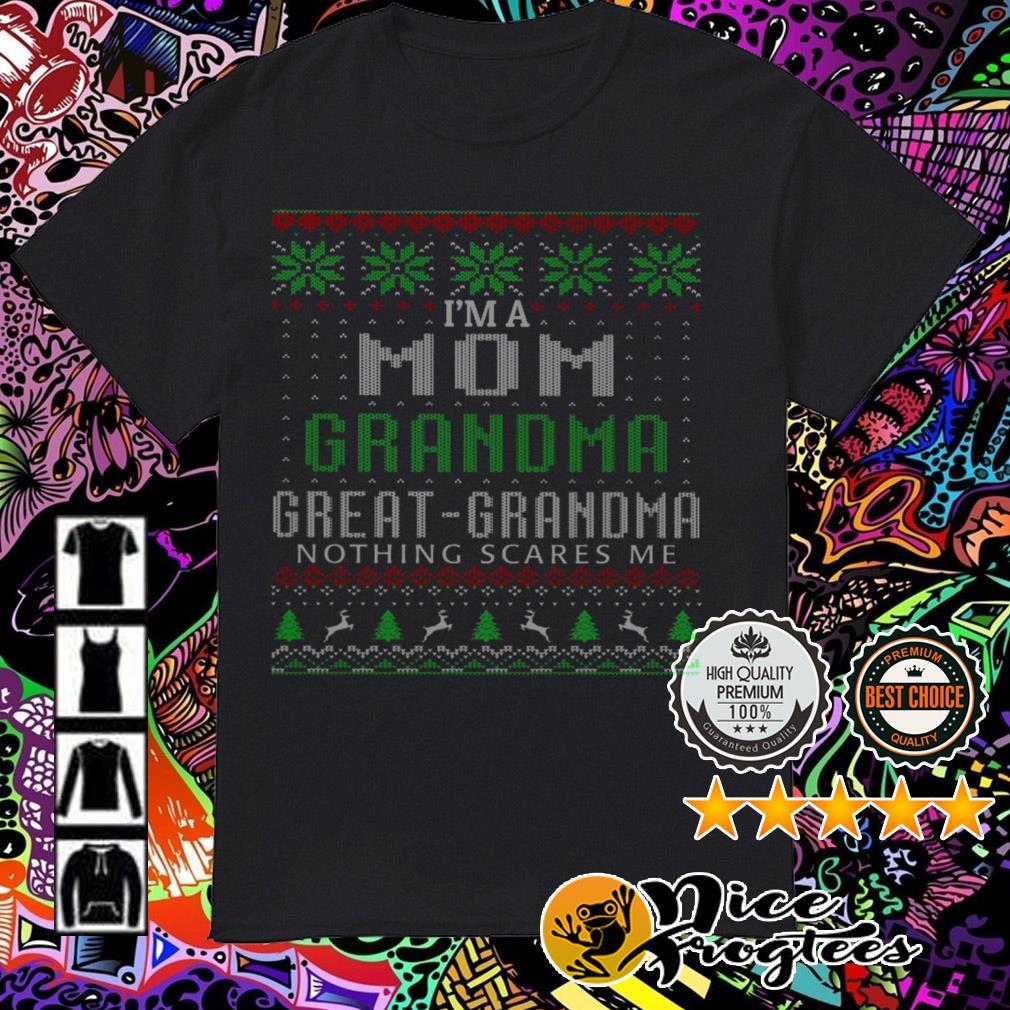 I'm a mom Grandma great Grandma nothing scares me Christmas guys shirt