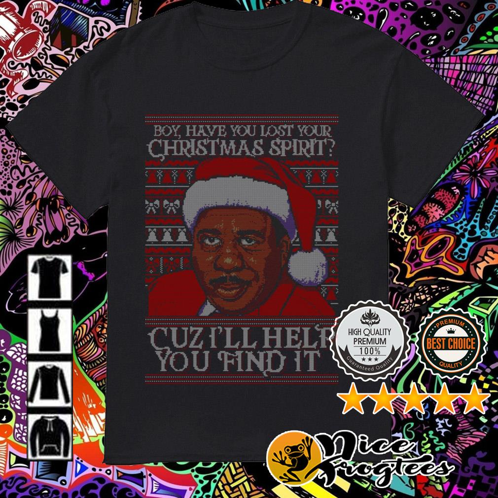 Stanley Hudson Boy have you lost your Christmas spirit Cuz I'll help you find it guys shirt