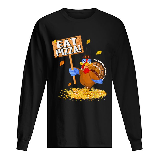Turkey Eat Pizza tee Vegan Funny Thanksgiving gift  Long Sleeved T-shirt