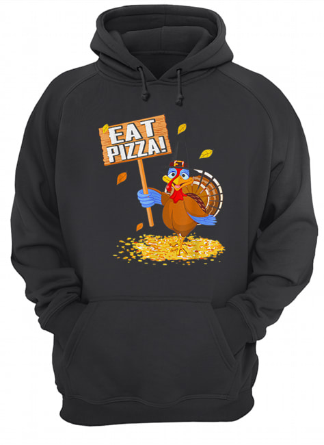 Turkey Eat Pizza tee Vegan Funny Thanksgiving gift  Unisex Hoodie