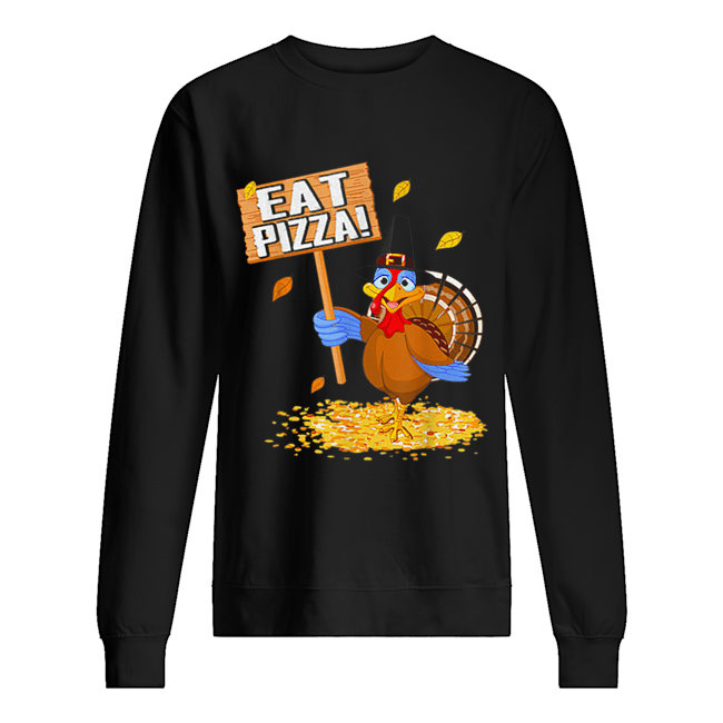 Turkey Eat Pizza tee Vegan Funny Thanksgiving gift  Unisex Sweatshirt