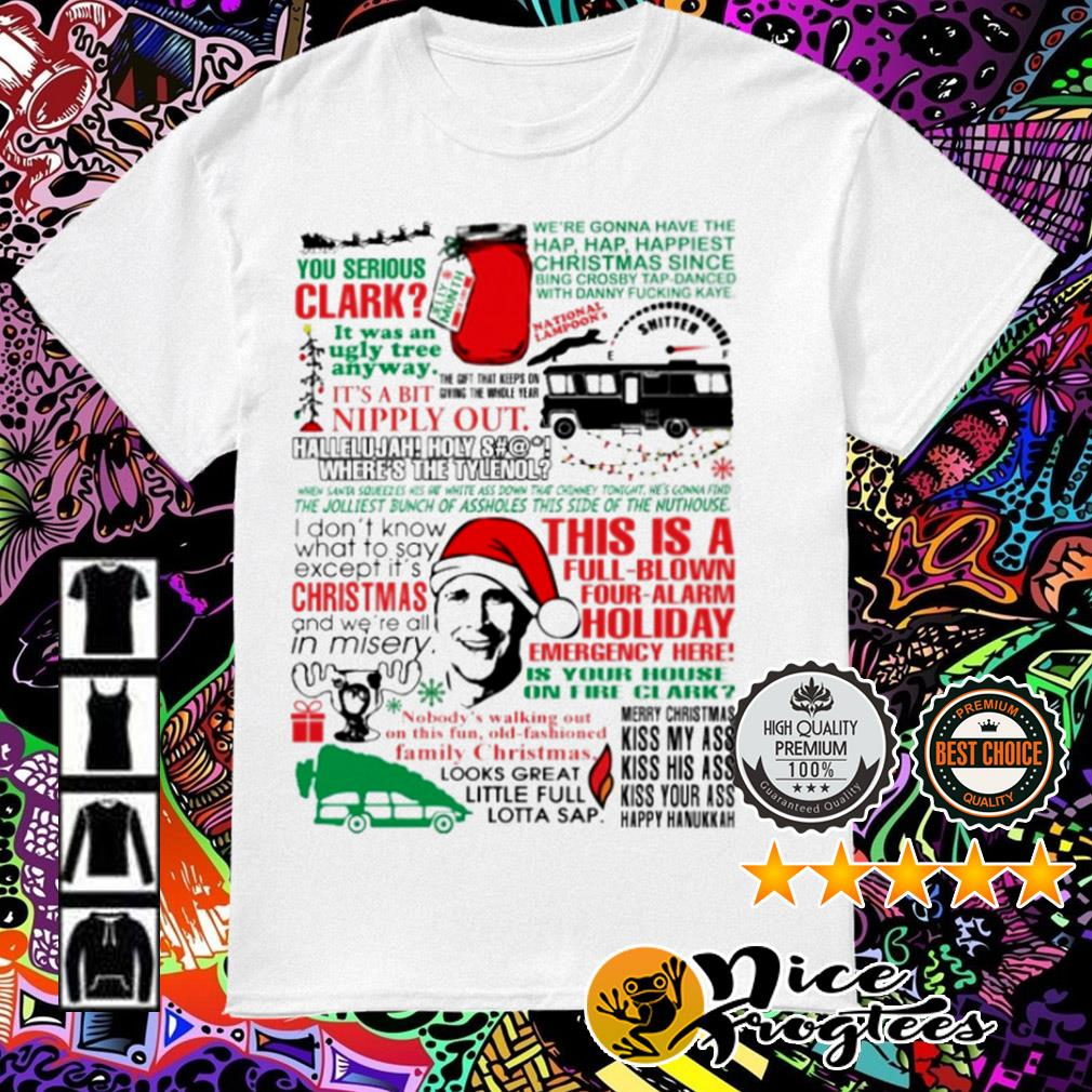 You Serious Clark this is a full-blown four-alarm holiday emergency here Christmas guys shirt
