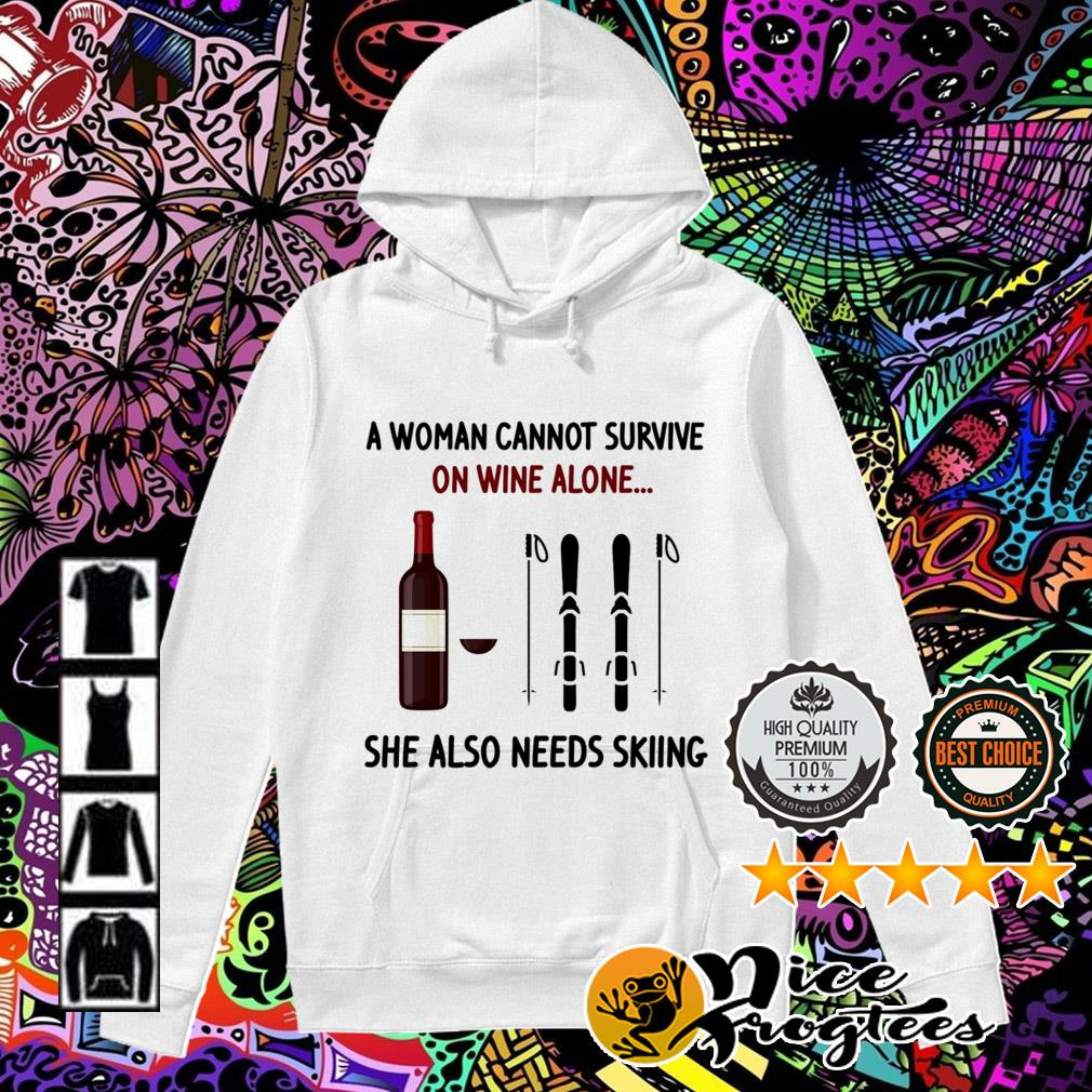 A woman cannot survive on wine alone she also needs skiing Hoodie