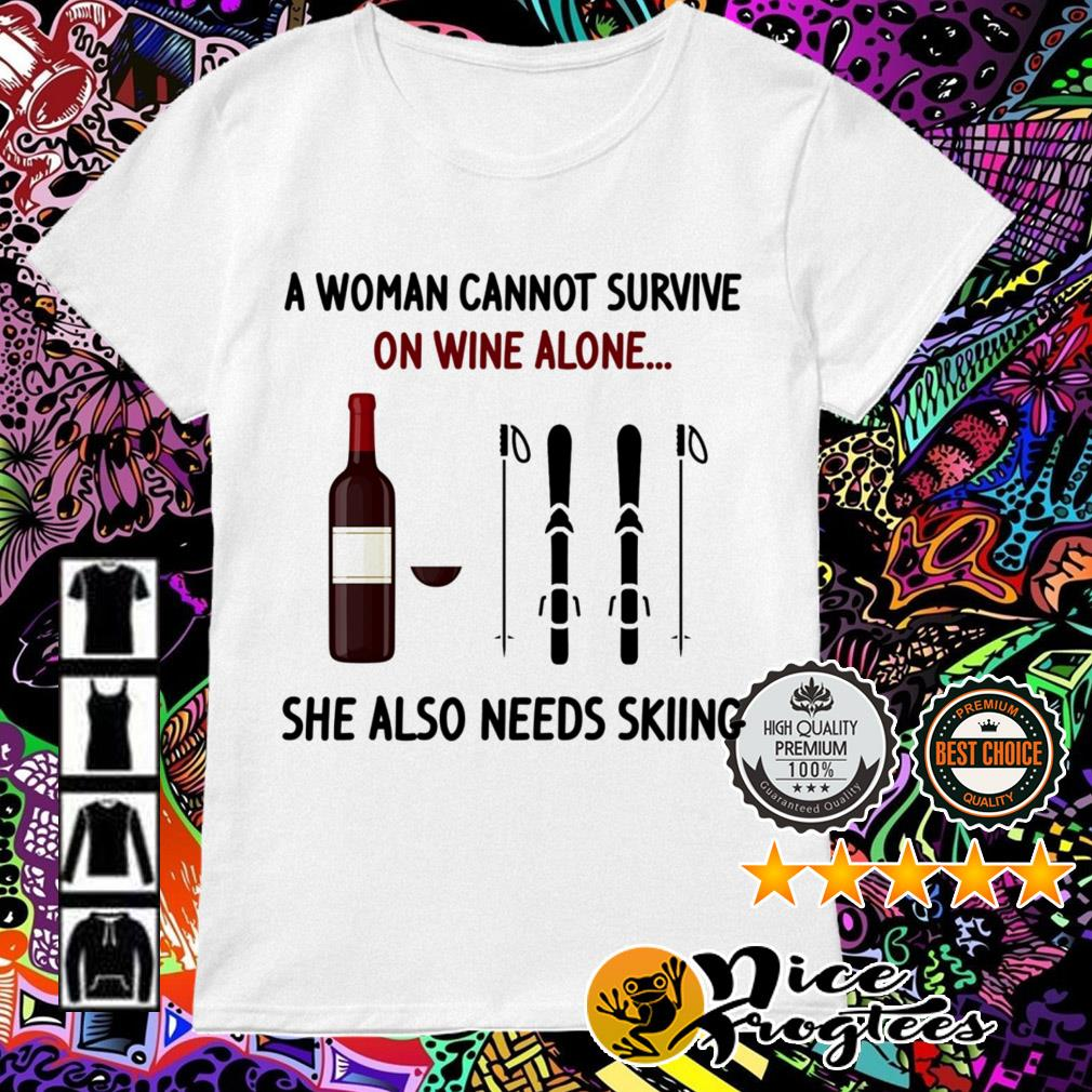 A woman cannot survive on wine alone she also needs skiing Ladies Tee