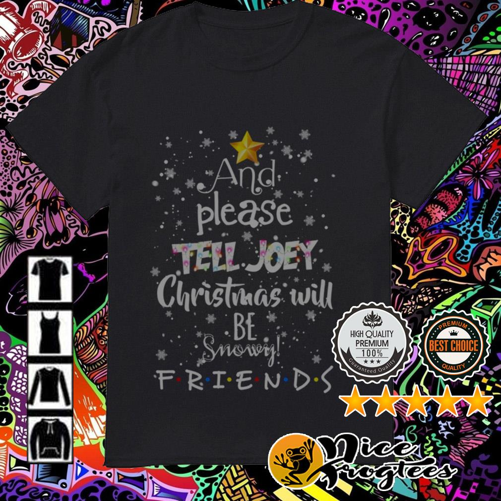 And please tell Joey Christmas will be snowing Friends sweatshirt
