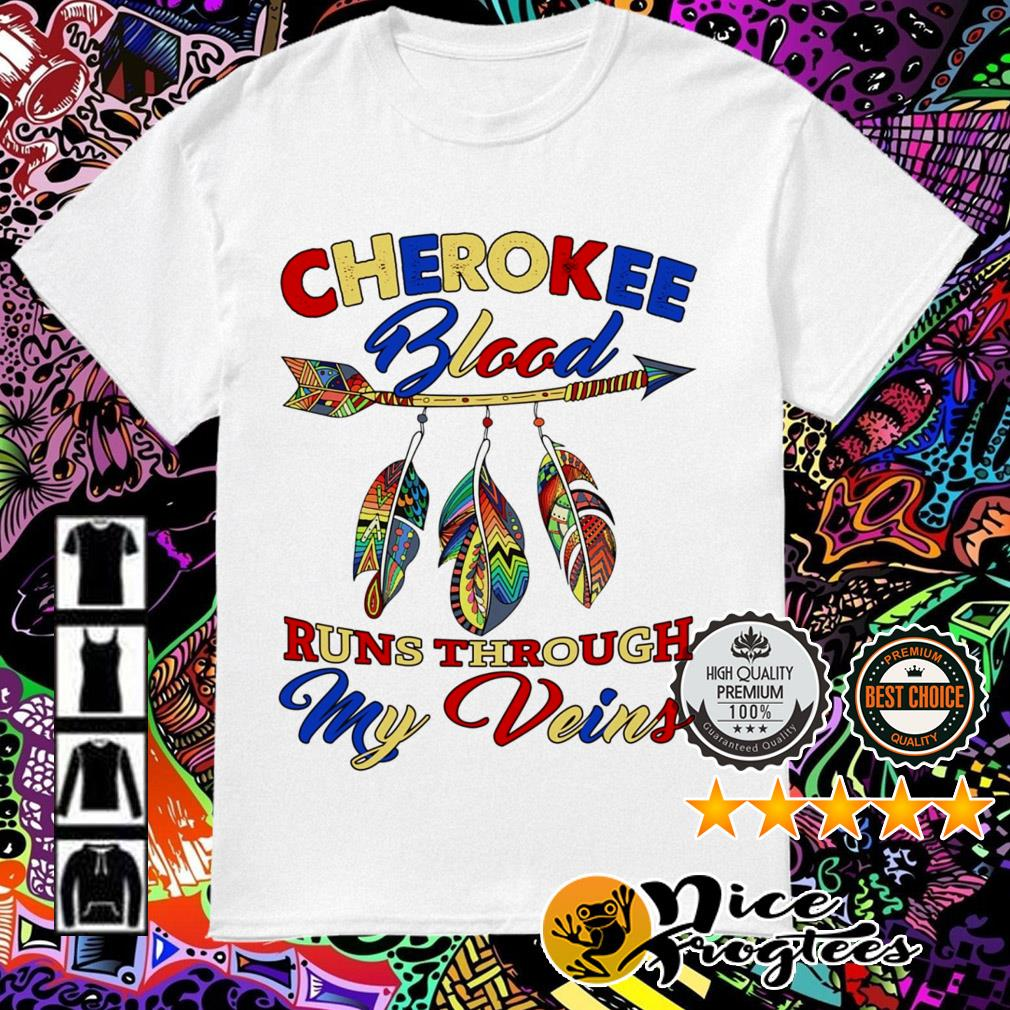 Cherokee Blood runs through my veins shirt