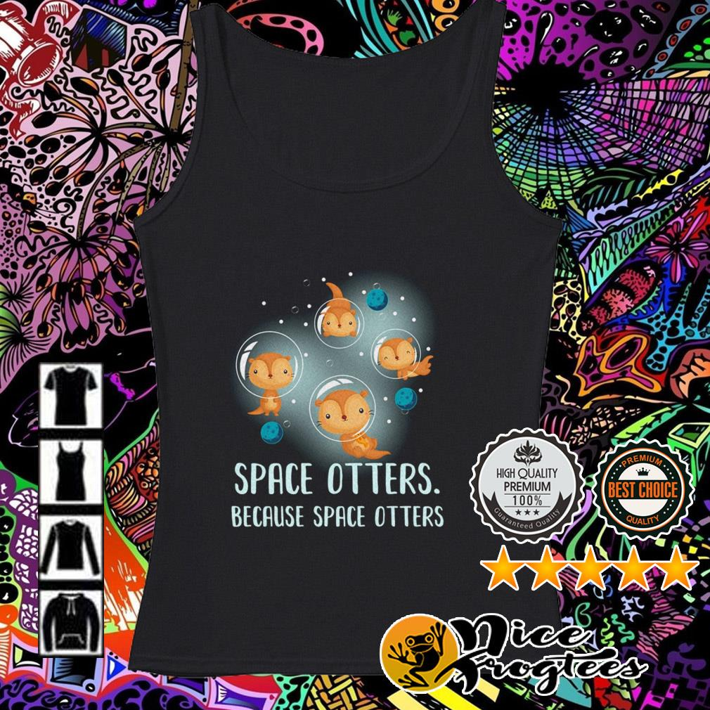 Space otters because space otters Tank top