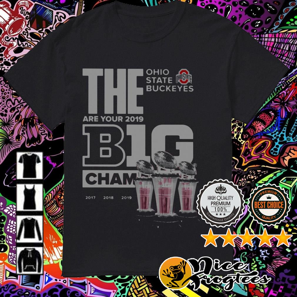 The Ohio State Buckeyes are your 2019 Big Champion 2017 2018 2019 shirt