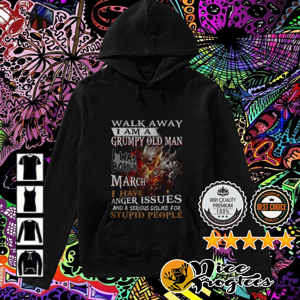 Walk away I am a grumpy old man I was born in March I have anger issues Hoodie