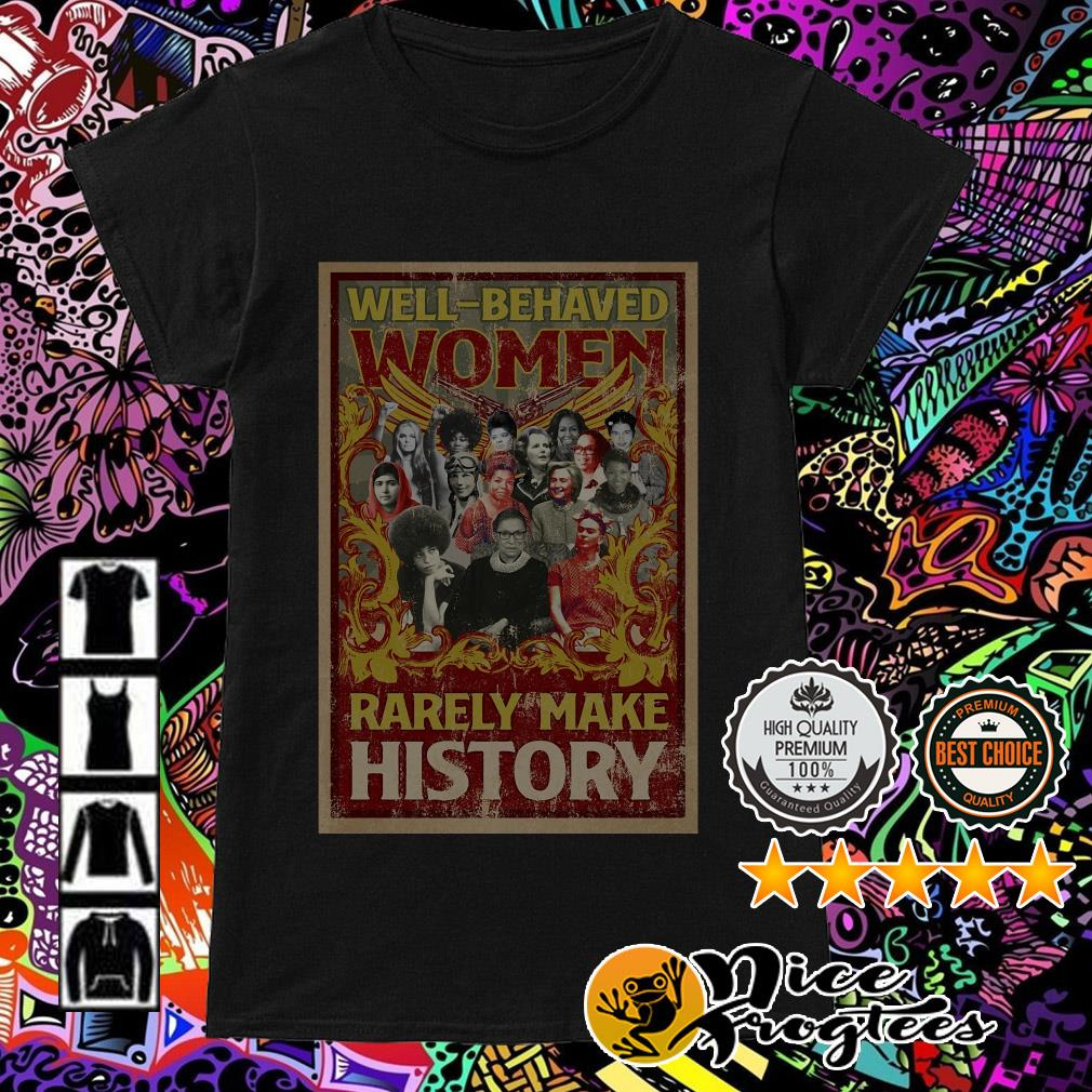 Well-behaved women Rarely make history Ladies Tee
