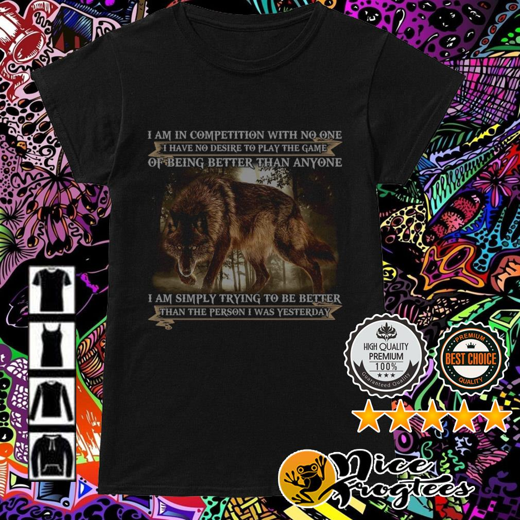 Wolf I am in competition with no one I have no desire to play the game of being better Ladies Tee