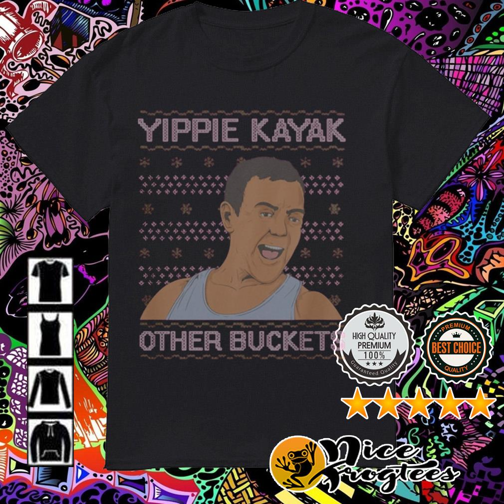 Yippie Kayak Other Buckets Christmas sweatshirt