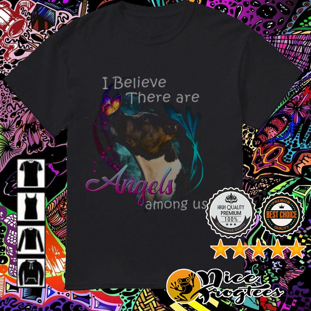 American PitBull Terrier I believe there are Angels among us shirt