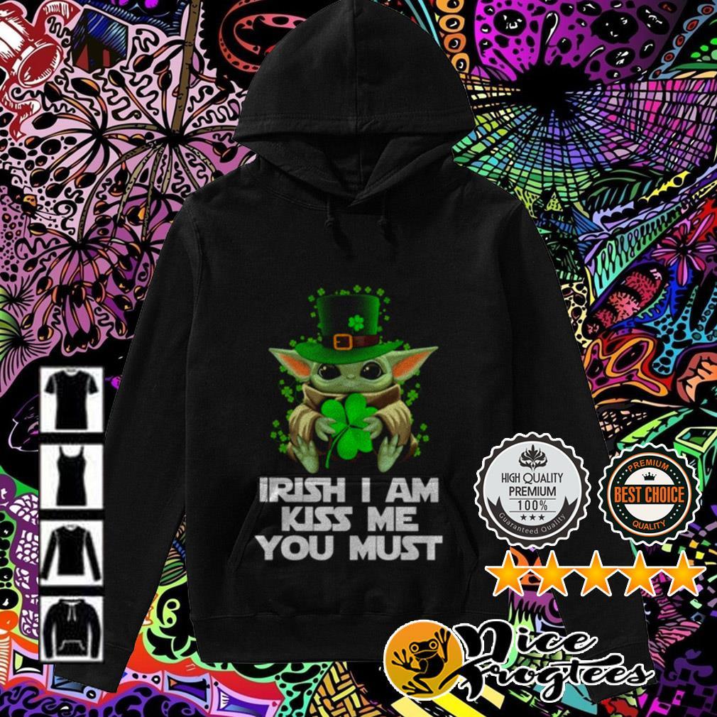 Baby Yoda Irish I am kiss me you must Hoodie