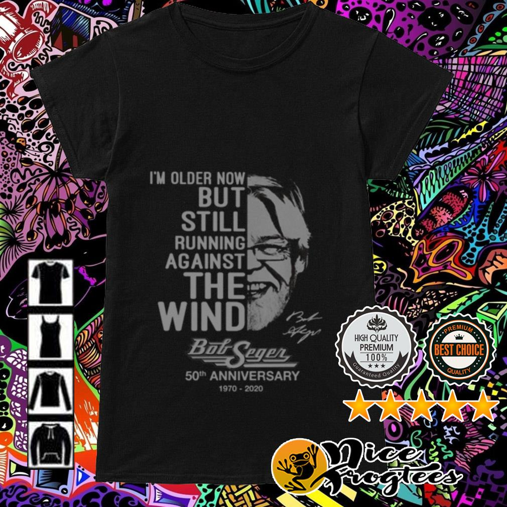Bob Seger 50th Anniversary 1970-2020 I'm old older now but still running against the wind Ladies Tee