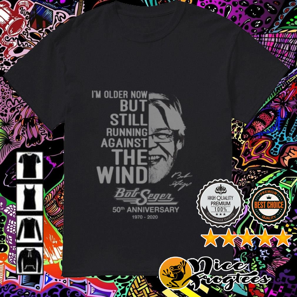 Bob Seger 50th Anniversary 1970-2020 I'm old older now but still running against the wind shirt