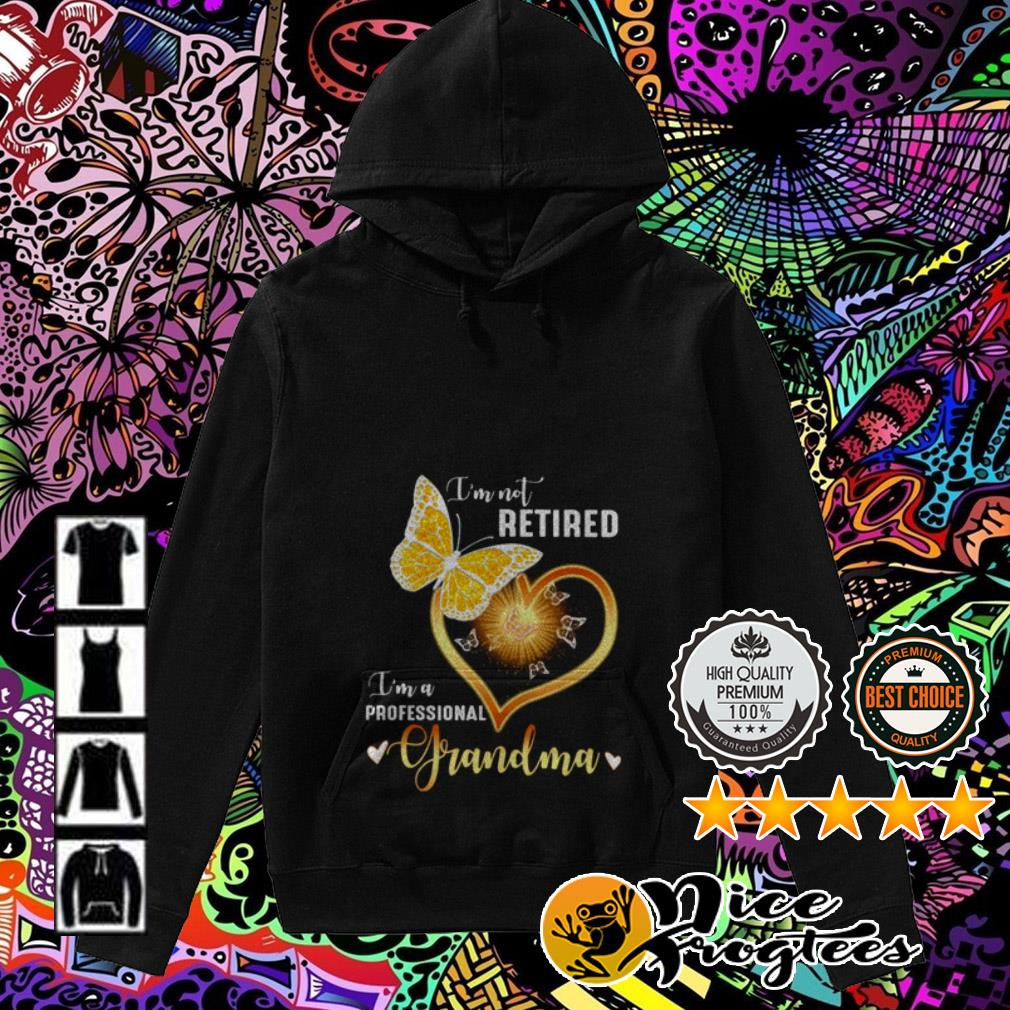 Butterfly Heart I'm not retired I'm a professional grandma Hoodie