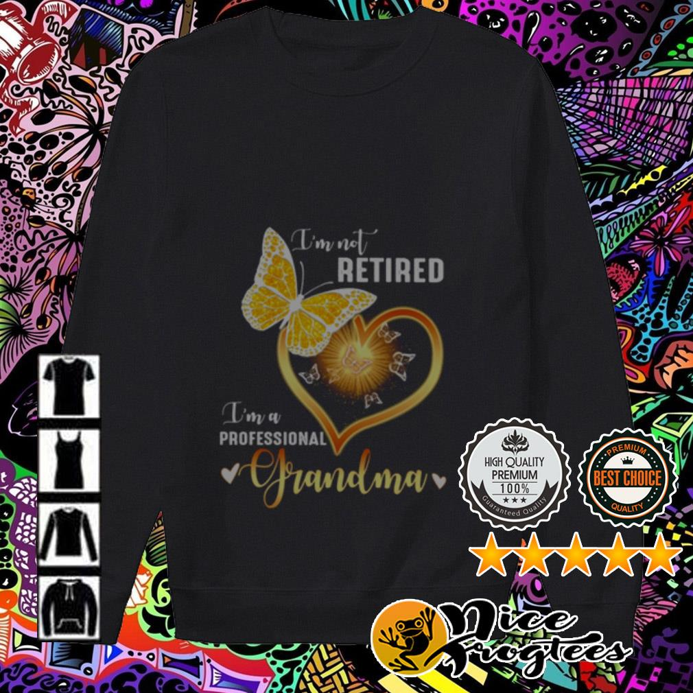 Butterfly Heart I'm not retired I'm a professional grandma Sweater