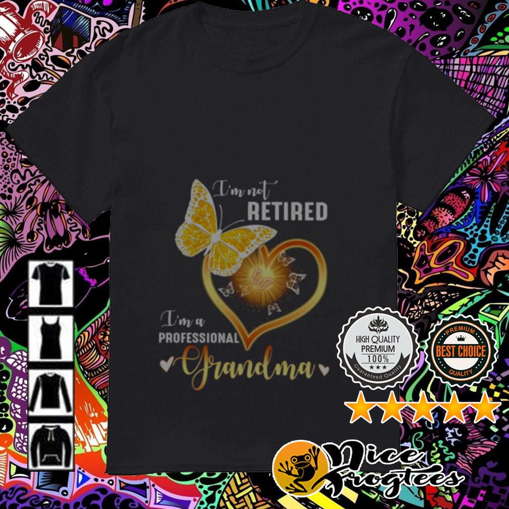 Butterfly Heart I'm not retired I'm a professional grandma shirt