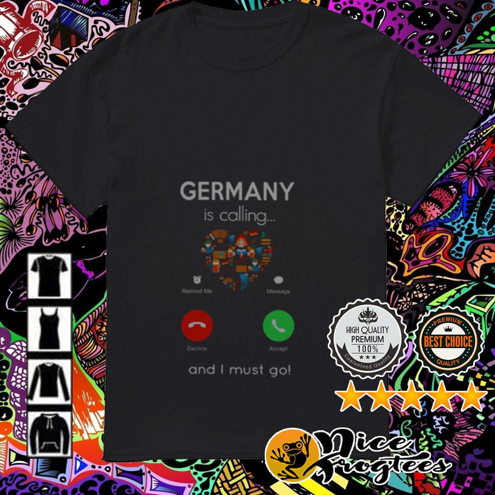 Germany is calling and I must go shirt
