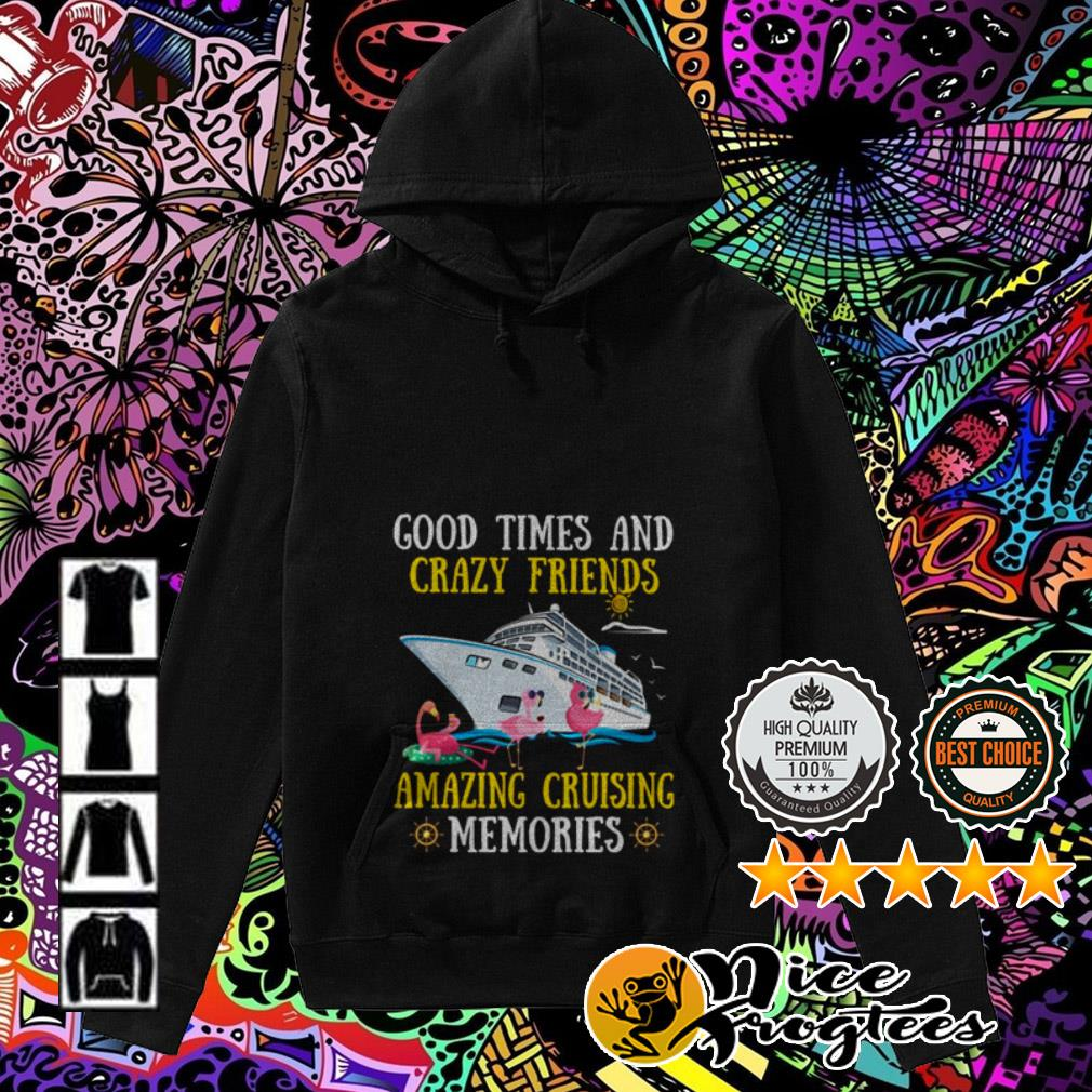 Good times and crazy friends amazing cruising memories Hoodie