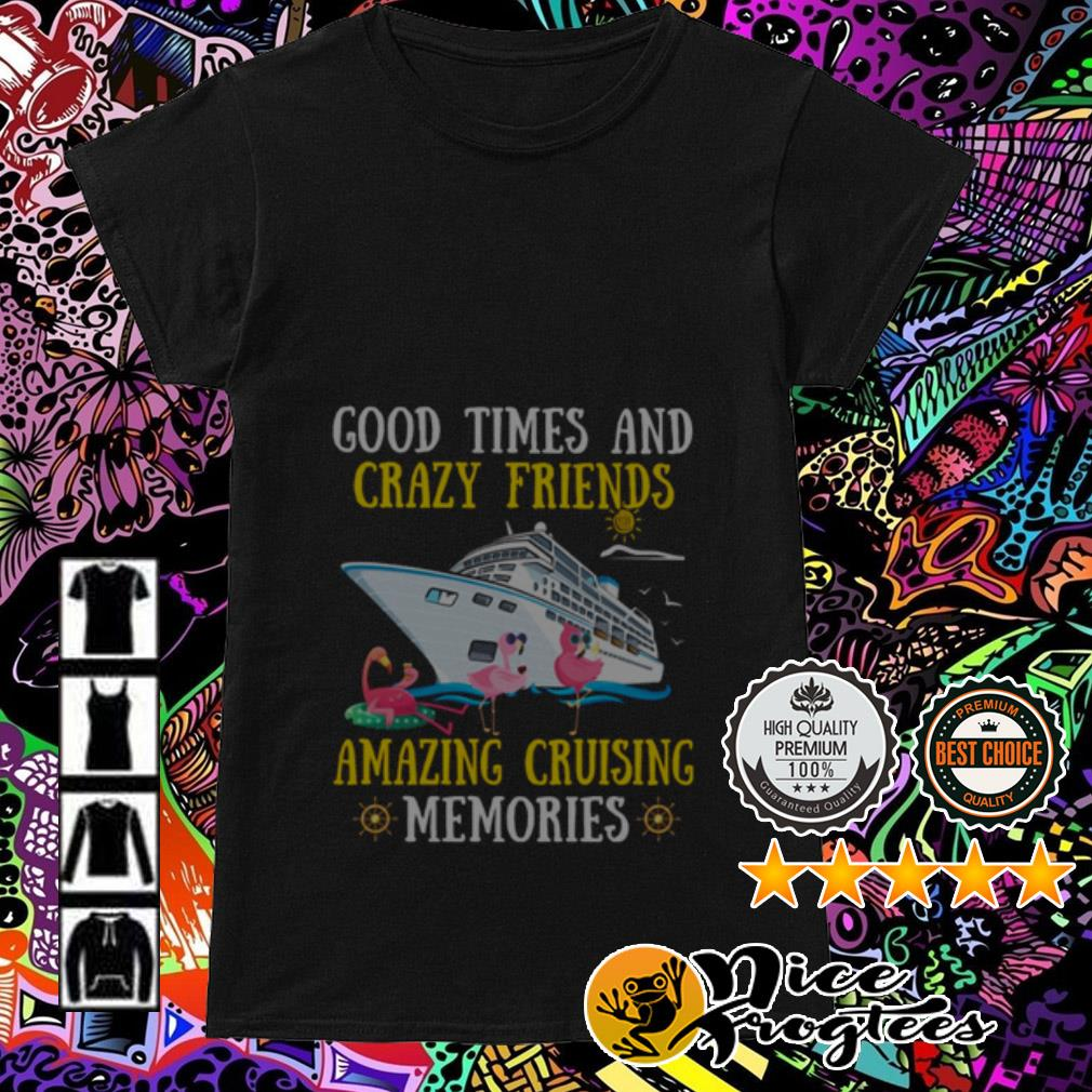 Good times and crazy friends amazing cruising memories Ladies Tee