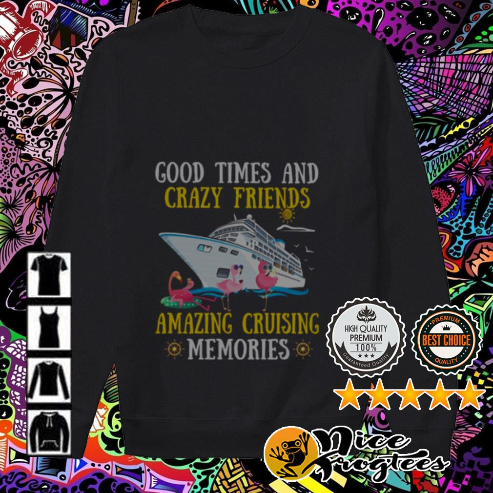Good times and crazy friends amazing cruising memories Sweater