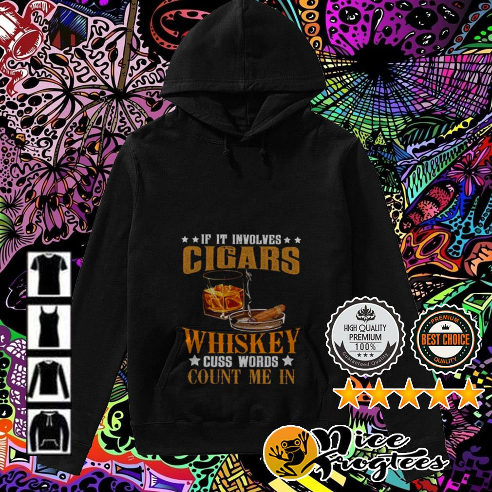 If you involves Cigars Whiskey cuss words count me in Hoodie