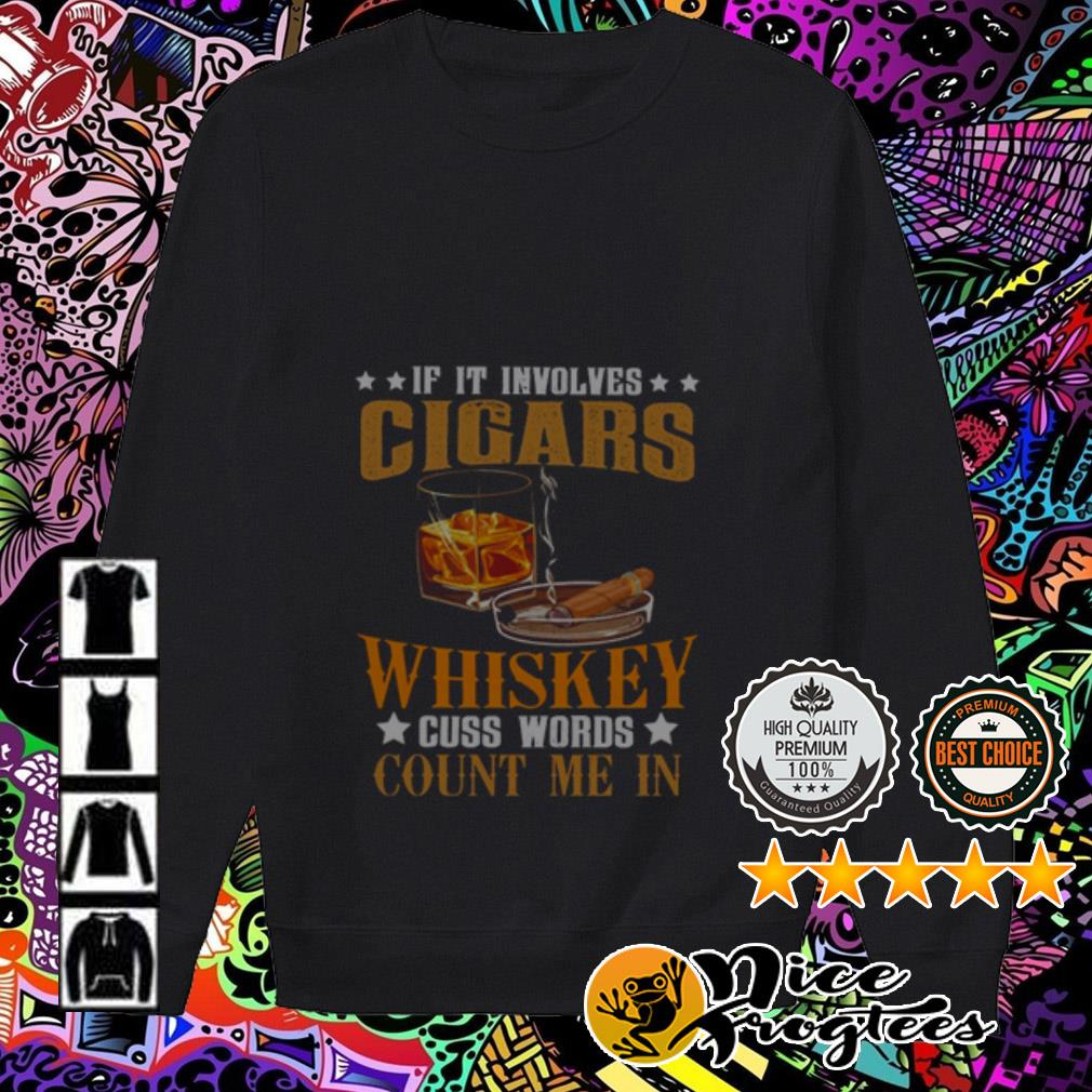 If you involves Cigars Whiskey cuss words count me in Sweater
