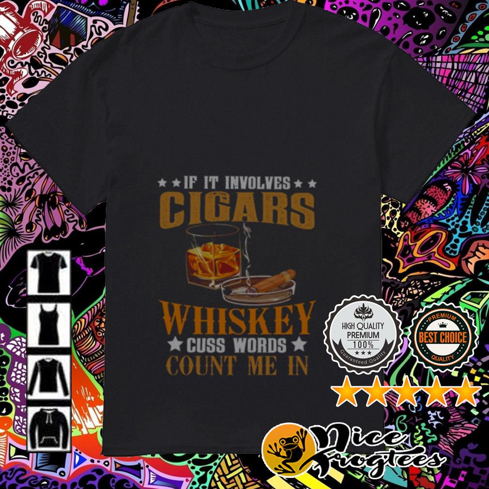 If you involves Cigars Whiskey cuss words count me in shirt