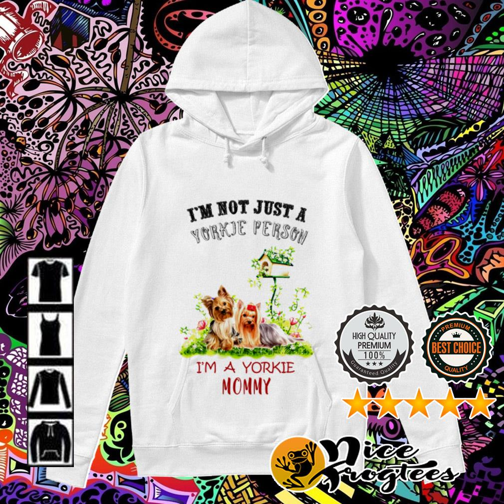 I'm not just a Yorkie person I'm a Yorkie Mommy Hoodie