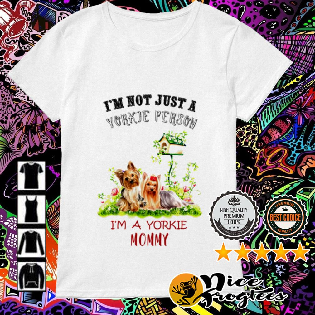 I'm not just a Yorkie person I'm a Yorkie Mommy Ladies Tee