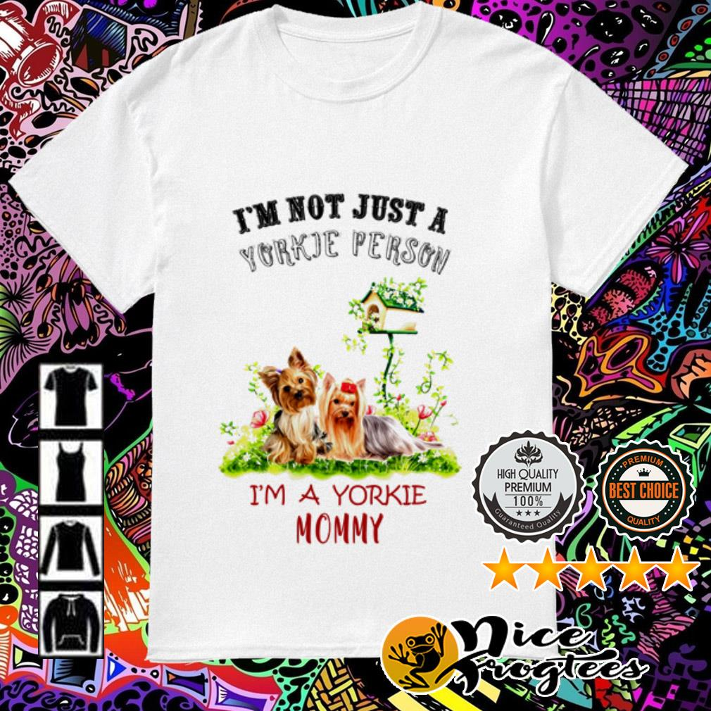 I'm not just a Yorkie person I'm a Yorkie Mommy shirt