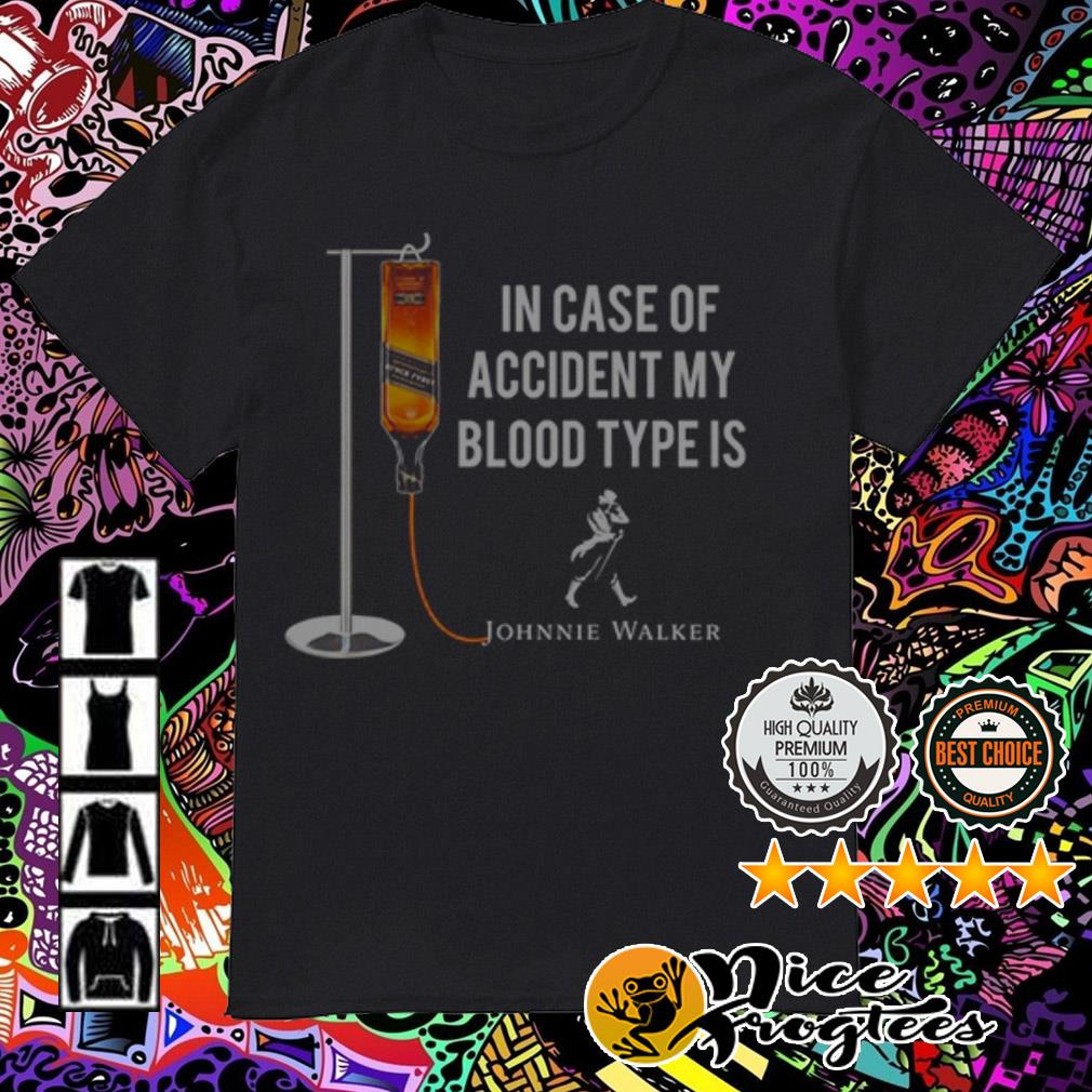In case of accident my blood type is Johnnie Walker shirt