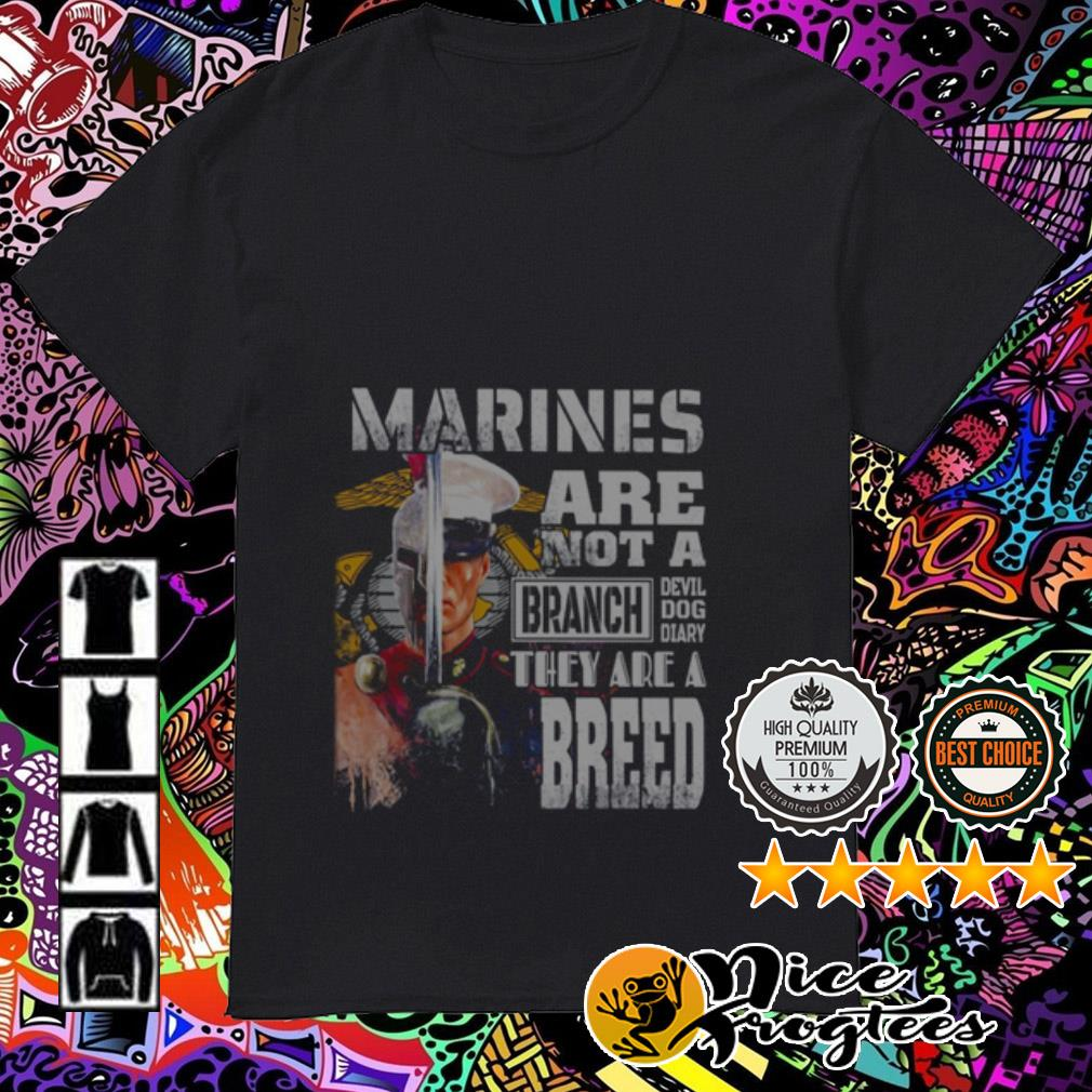 Marines are not a Branch devil dog diary they are a breed shirt