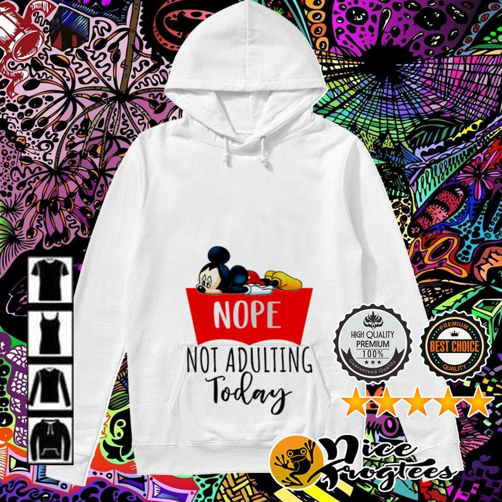 Mickey Mouse nope not adulting today Hoodie