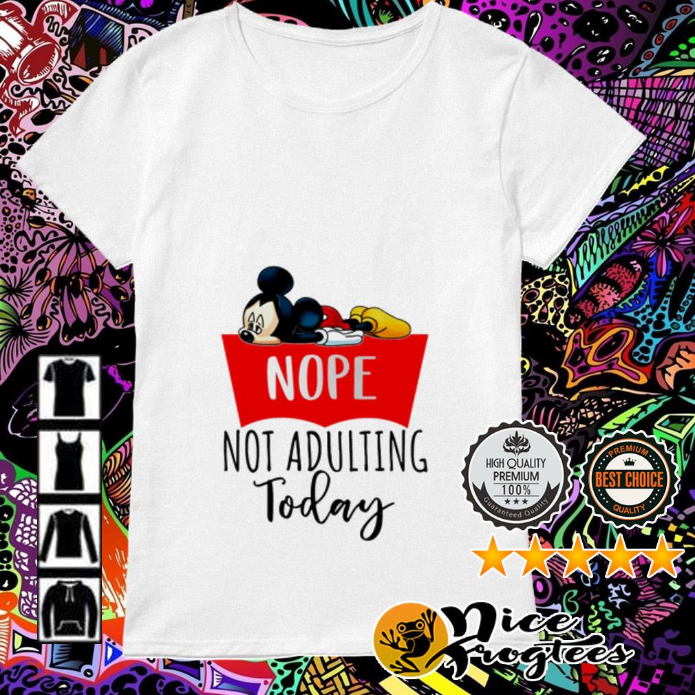 Mickey Mouse nope not adulting today Ladies Tee