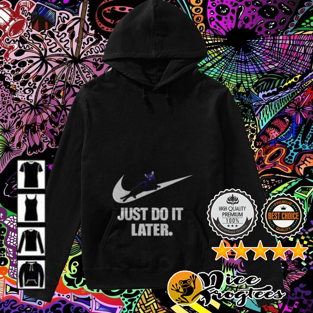 Nike Cat just do it later Hoodie