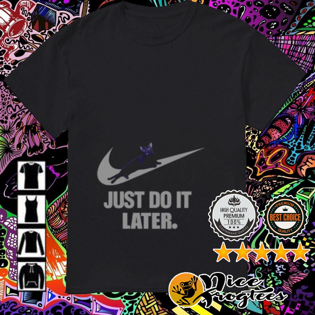 Nike Cat just do it later shirt
