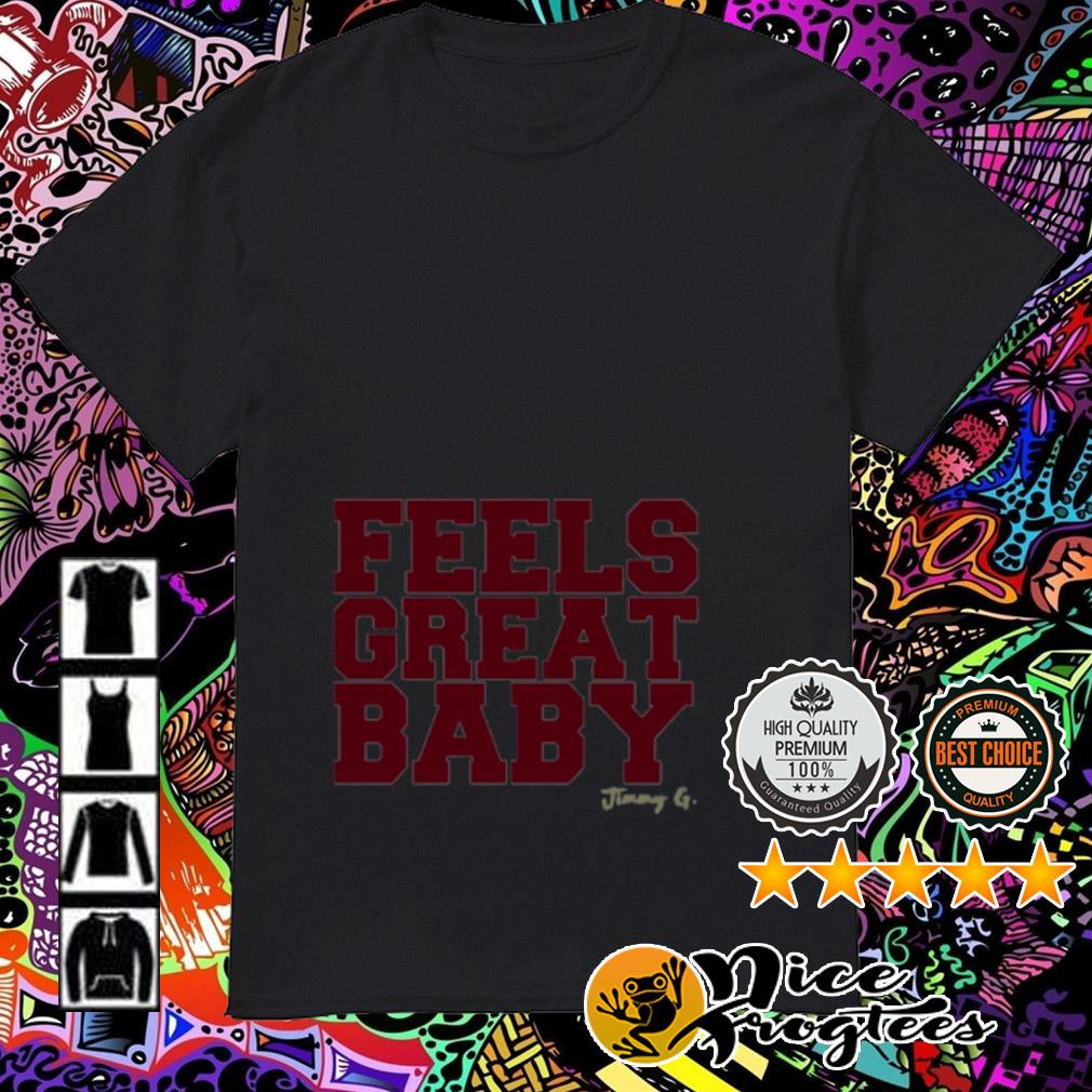 Official Feels Great Baby Jimmy G shirt