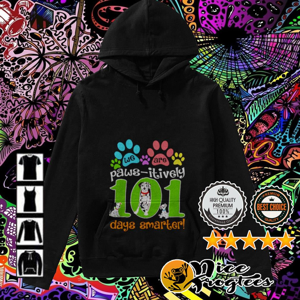 We are paws itively 101 days smarter Hoodie