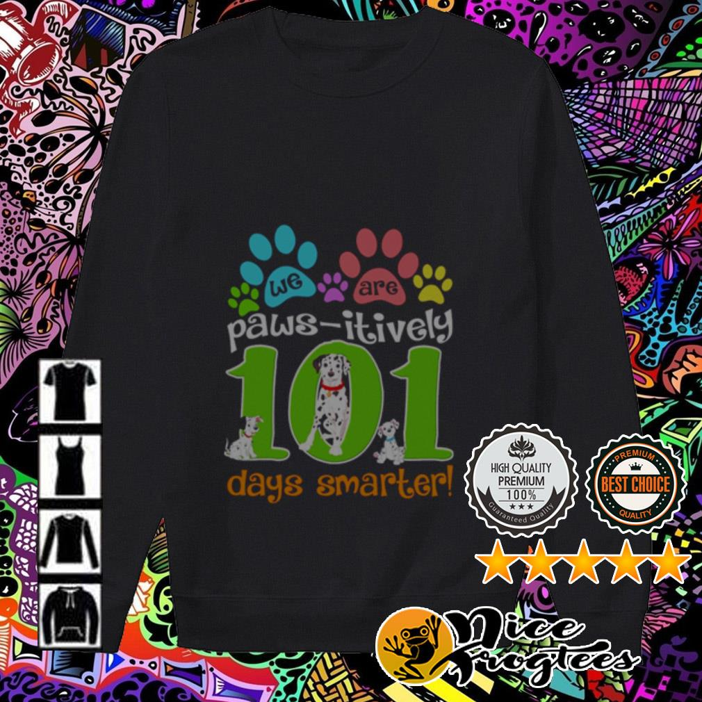 We are paws itively 101 days smarter Sweater
