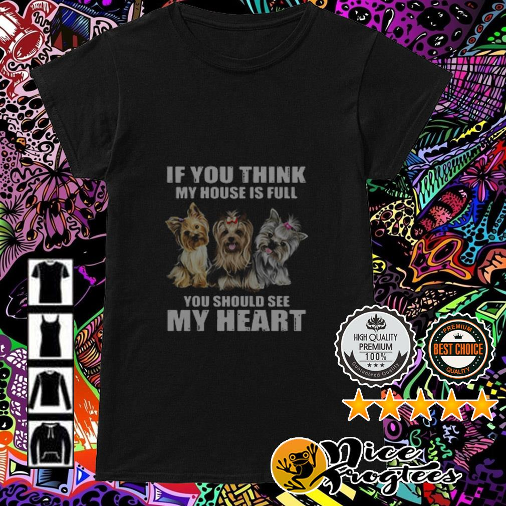 Shih Tzu if you think my house is full you should see me heart Ladies Tee