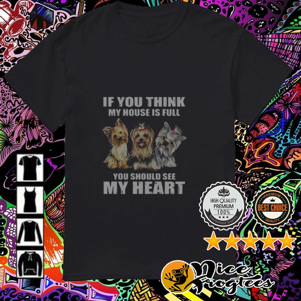 Shih Tzu if you think my house is full you should see me heart shirt